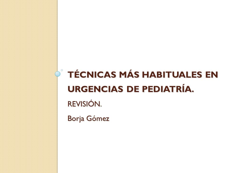 Objetivos de esta sesión Revisión de las técnicas y procedimientos más habituales en Urgencias de Pediatría Indicaciones y contraindicaciones Protocolos de analgesia / sedación Material necesario Técnica Puntos de interés práctico