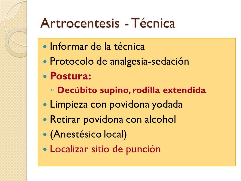 Artrocentesis - Técnica Informar de la técnica Protocolo de analgesia-sedación Postura: Decúbito supino, rodilla extendida Limpieza con povidona yodad