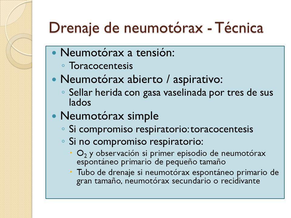 Drenaje de neumotórax - Técnica Neumotórax a tensión: Toracocentesis Neumotórax abierto / aspirativo: Sellar herida con gasa vaselinada por tres de su