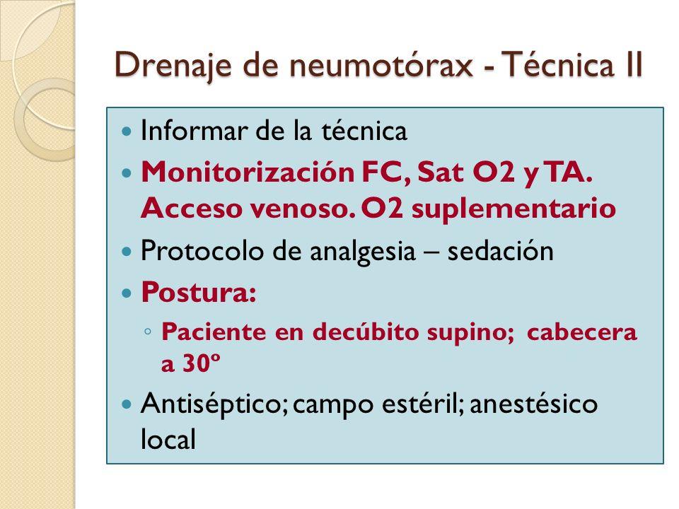 Drenaje de neumotórax - Técnica II Informar de la técnica Monitorización FC, Sat O2 y TA. Acceso venoso. O2 suplementario Protocolo de analgesia – sed