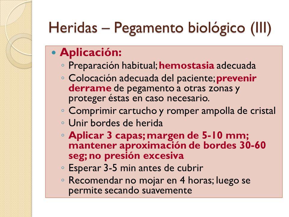 Heridas – Pegamento biológico (III) Aplicación: Preparación habitual; hemostasia adecuada Colocación adecuada del paciente; prevenir derrame de pegame