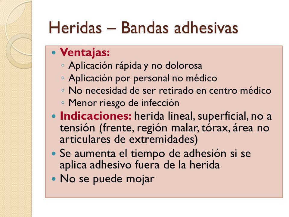 Heridas – Bandas adhesivas Ventajas: Aplicación rápida y no dolorosa Aplicación por personal no médico No necesidad de ser retirado en centro médico M