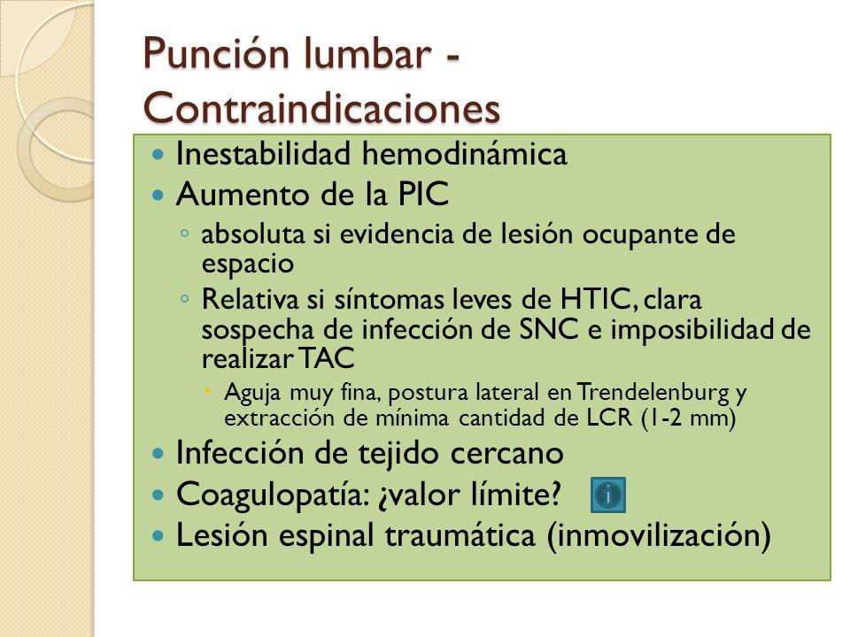 Punción lumbar - Contraindicaciones Inestabilidad hemodinámica Aumento de la PIC a bsoluta si evidencia de lesión ocupante de espacio R elativa si sín