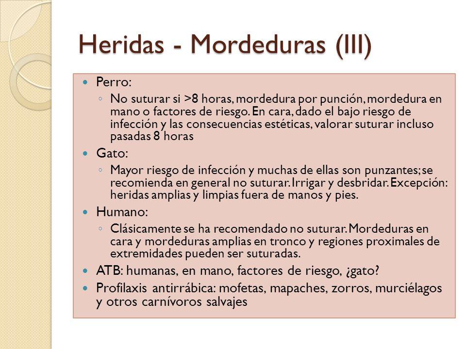 Heridas - Mordeduras (III) Perro: No suturar si >8 horas, mordedura por punción, mordedura en mano o factores de riesgo. En cara, dado el bajo riesgo