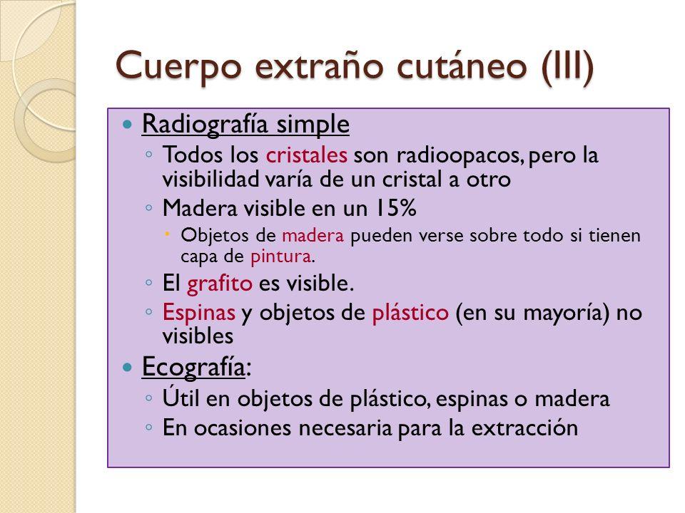 Cuerpo extraño cutáneo (III) Radiografía simple Todos los cristales son radioopacos, pero la visibilidad varía de un cristal a otro Madera visible en