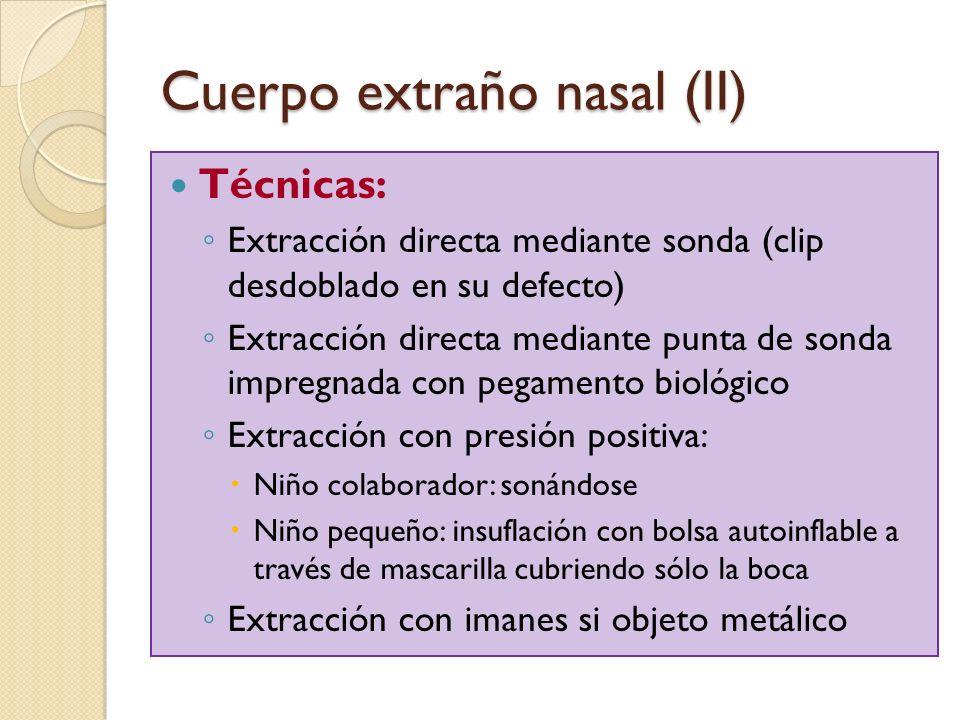 Cuerpo extraño nasal (II) Técnicas: Extracción directa mediante sonda (clip desdoblado en su defecto) Extracción directa mediante punta de sonda impre
