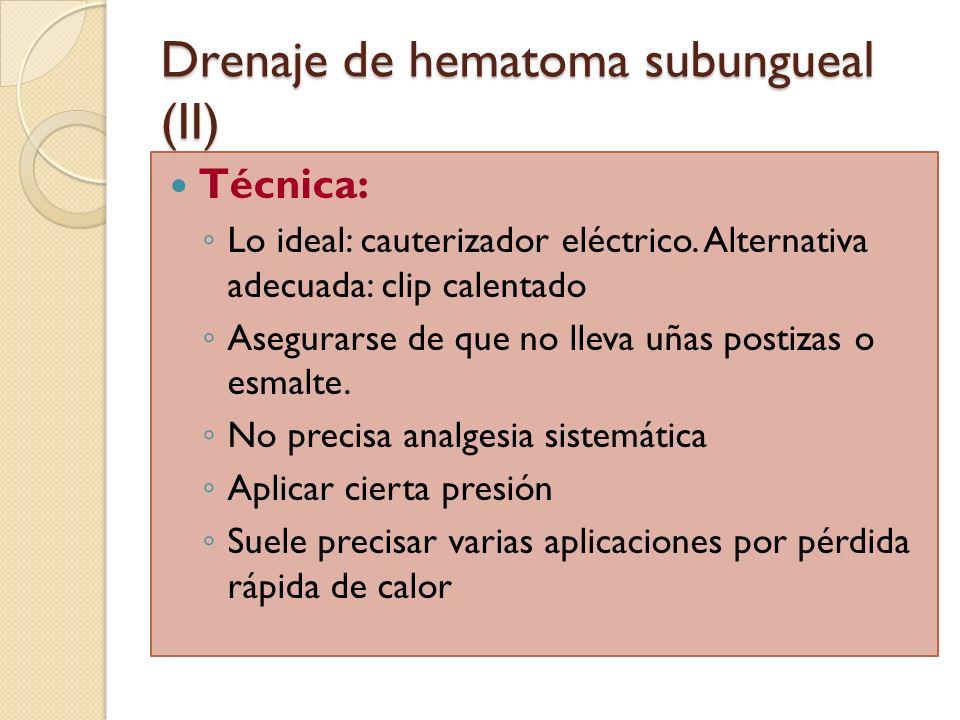 Drenaje de hematoma subungueal (II) Técnica: Lo ideal: cauterizador eléctrico. Alternativa adecuada: clip calentado Asegurarse de que no lleva uñas po