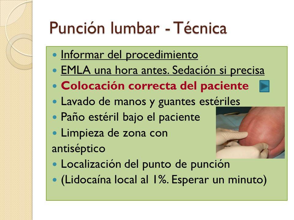 Punción lumbar - Técnica Informar del procedimiento EMLA una hora antes. Sedación si precisa Colocación correcta del paciente Lavado de manos y guante