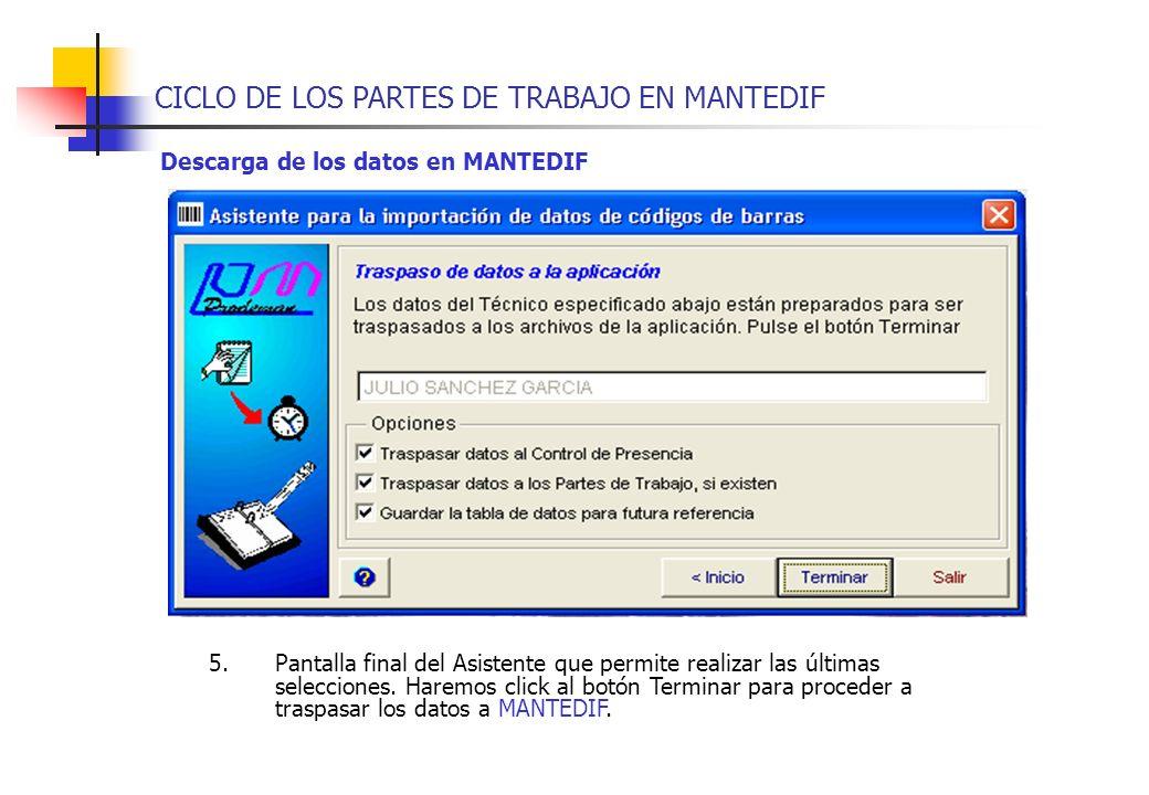 CICLO DE LOS PARTES DE TRABAJO EN MANTEDIF Descarga de los datos en MANTEDIF 5.Pantalla final del Asistente que permite realizar las últimas seleccion