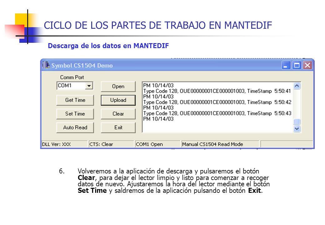 CICLO DE LOS PARTES DE TRABAJO EN MANTEDIF Descarga de los datos en MANTEDIF 6.Volveremos a la aplicación de descarga y pulsaremos el botón Clear, par