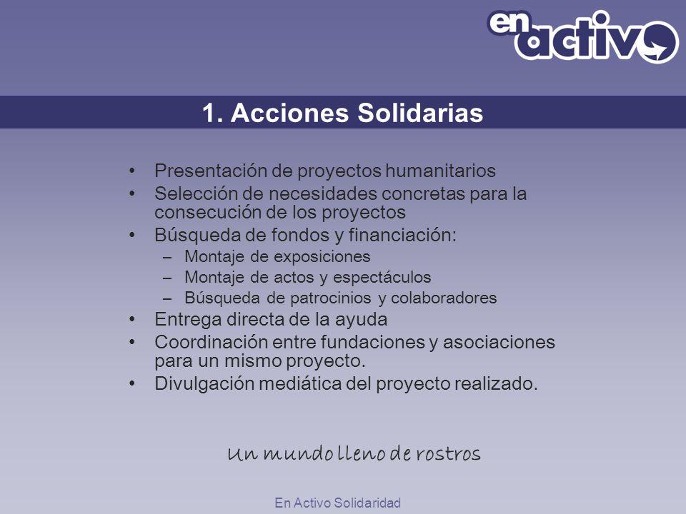 1. Acciones Solidarias Presentación de proyectos humanitarios Selección de necesidades concretas para la consecución de los proyectos Búsqueda de fond