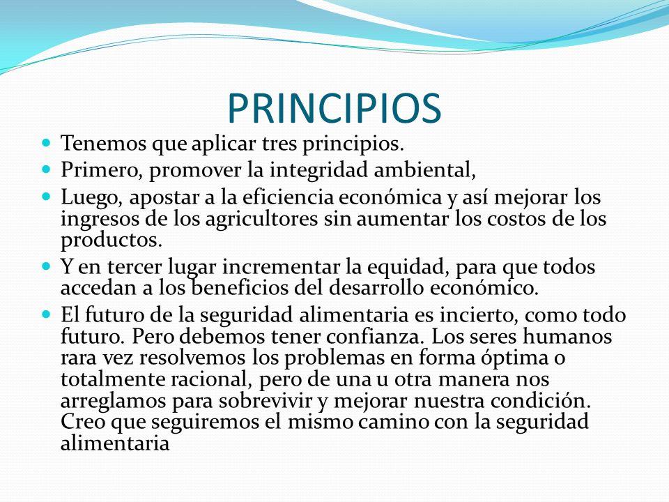 PRINCIPIOS Tenemos que aplicar tres principios. Primero, promover la integridad ambiental, Luego, apostar a la eficiencia económica y así mejorar los