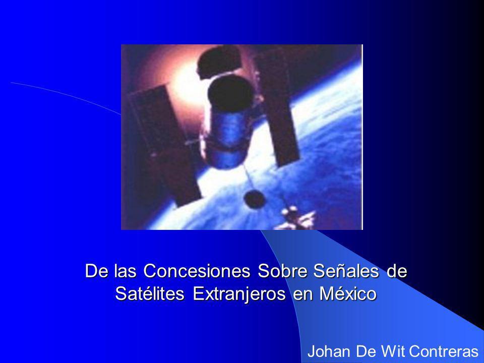 De las Concesiones Sobre Señales de Satélites Extranjeros en México Johan De Wit Contreras