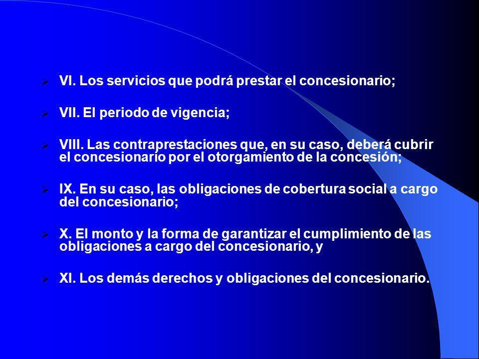 VI.Los servicios que podrá prestar el concesionario; VII.
