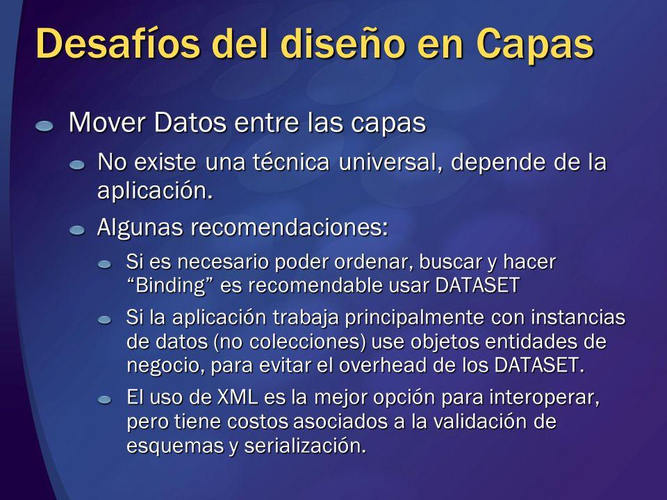 Desafíos del diseño en Capas Mover Datos entre las capas No existe una técnica universal, depende de la aplicación. Algunas recomendaciones: Si es nec