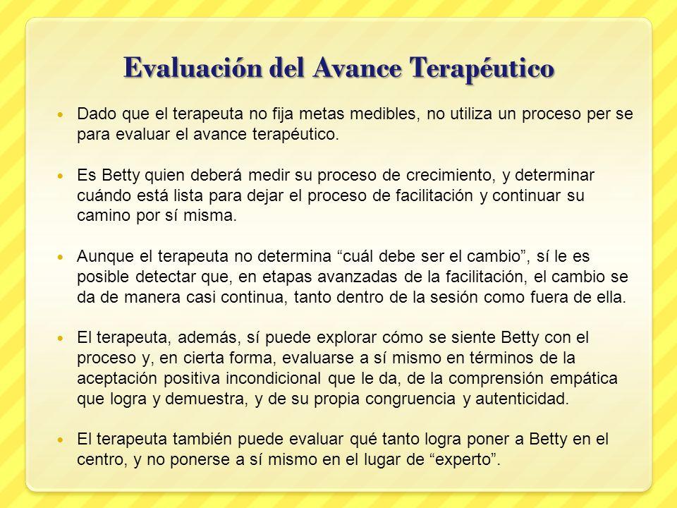 Evaluación del Avance Terapéutico Dado que el terapeuta no fija metas medibles, no utiliza un proceso per se para evaluar el avance terapéutico. Es Be