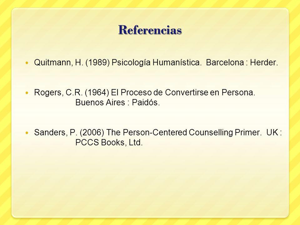 Referencias Quitmann, H. (1989) Psicología Humanística. Barcelona : Herder. Rogers, C.R. (1964) El Proceso de Convertirse en Persona. Buenos Aires : P