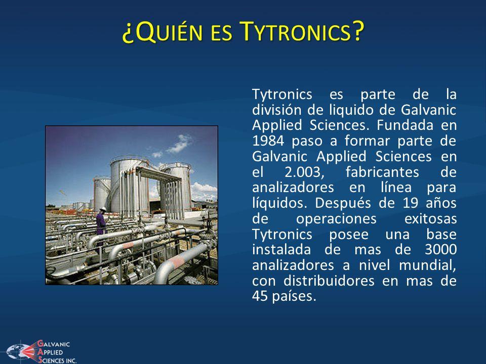 ¿Q UIÉN ES T YTRONICS ? Tytronics es parte de la división de liquido de Galvanic Applied Sciences. Fundada en 1984 paso a formar parte de Galvanic App