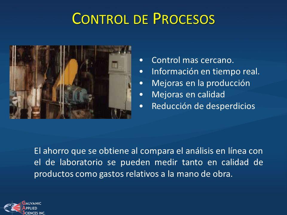 C ONTROL DE P ROCESOS Control mas cercano. Información en tiempo real. Mejoras en la producción Mejoras en calidad Reducción de desperdicios El ahorro