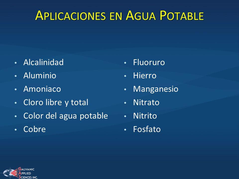 A PLICACIONES EN A GUA P OTABLE Alcalinidad Aluminio Amoniaco Cloro libre y total Color del agua potable Cobre Fluoruro Hierro Manganesio Nitrato Nitr