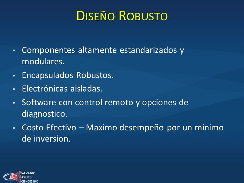D ISEÑO R OBUSTO Componentes altamente estandarizados y modulares. Encapsulados Robustos. Electrónicas aisladas. Software con control remoto y opcione