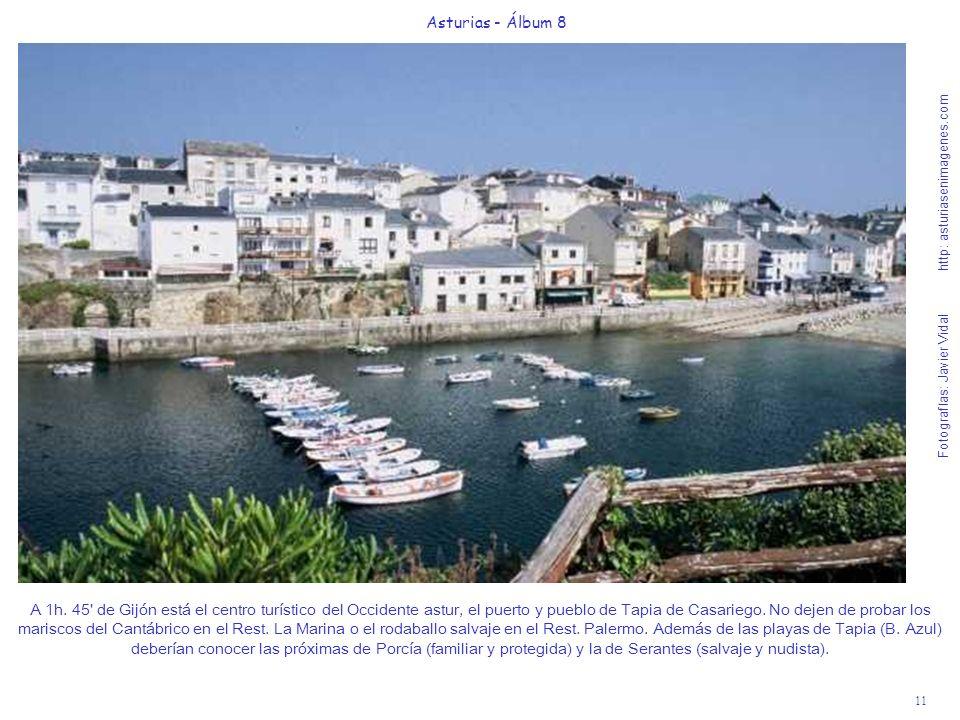 11 Asturias - Álbum 8 Fotografías: Javier Vidal http: asturiasenimagenes.com A 1h. 45' de Gijón está el centro turístico del Occidente astur, el puert