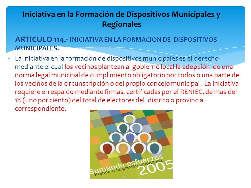 ARTICULO 114.- INICIATIVA EN LA FORMACION DE DISPOSITIVOS MUNICIPALES. La iniciativa en la formación de dispositivos municipales es el derecho mediant