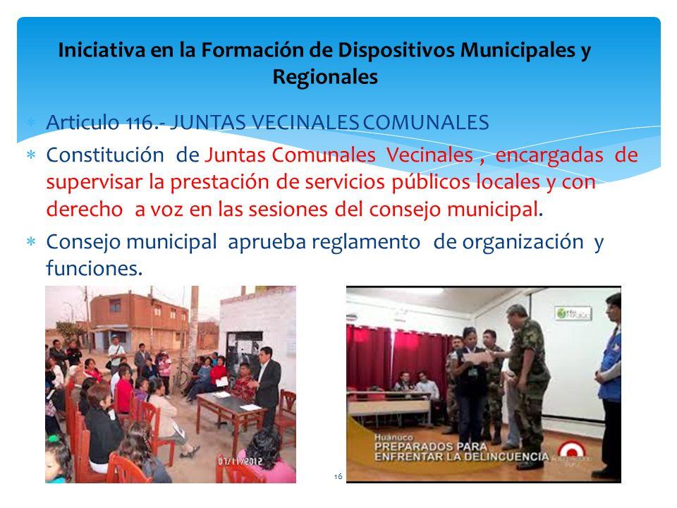 Articulo 116.- JUNTAS VECINALES COMUNALES Constitución de Juntas Comunales Vecinales, encargadas de supervisar la prestación de servicios públicos loc
