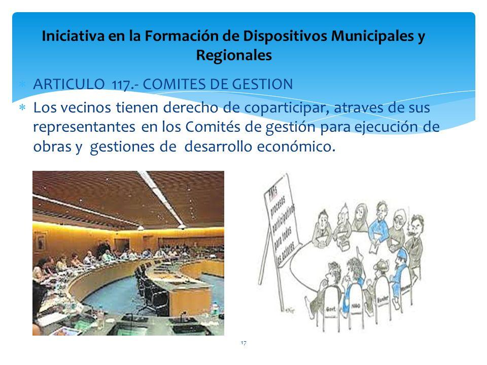 ARTICULO 117.- COMITES DE GESTION Los vecinos tienen derecho de coparticipar, atraves de sus representantes en los Comités de gestión para ejecución d