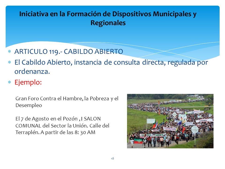 ARTICULO 119.- CABILDO ABIERTO El Cabildo Abierto, instancia de consulta directa, regulada por ordenanza. Ejemplo: Iniciativa en la Formación de Dispo