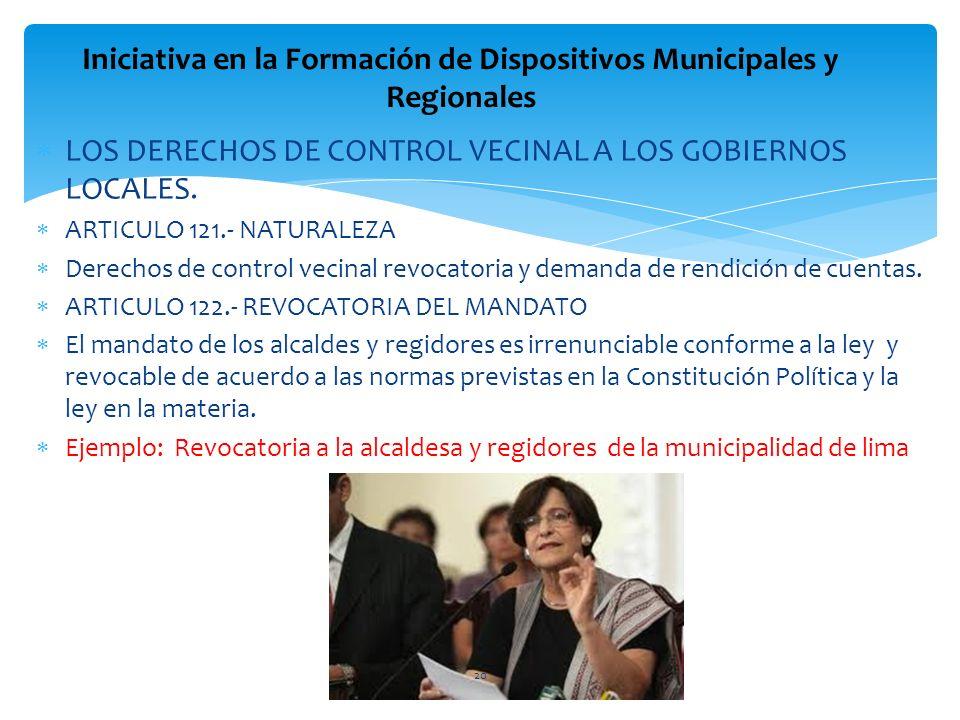 LOS DERECHOS DE CONTROL VECINAL A LOS GOBIERNOS LOCALES. ARTICULO 121.- NATURALEZA Derechos de control vecinal revocatoria y demanda de rendición de c