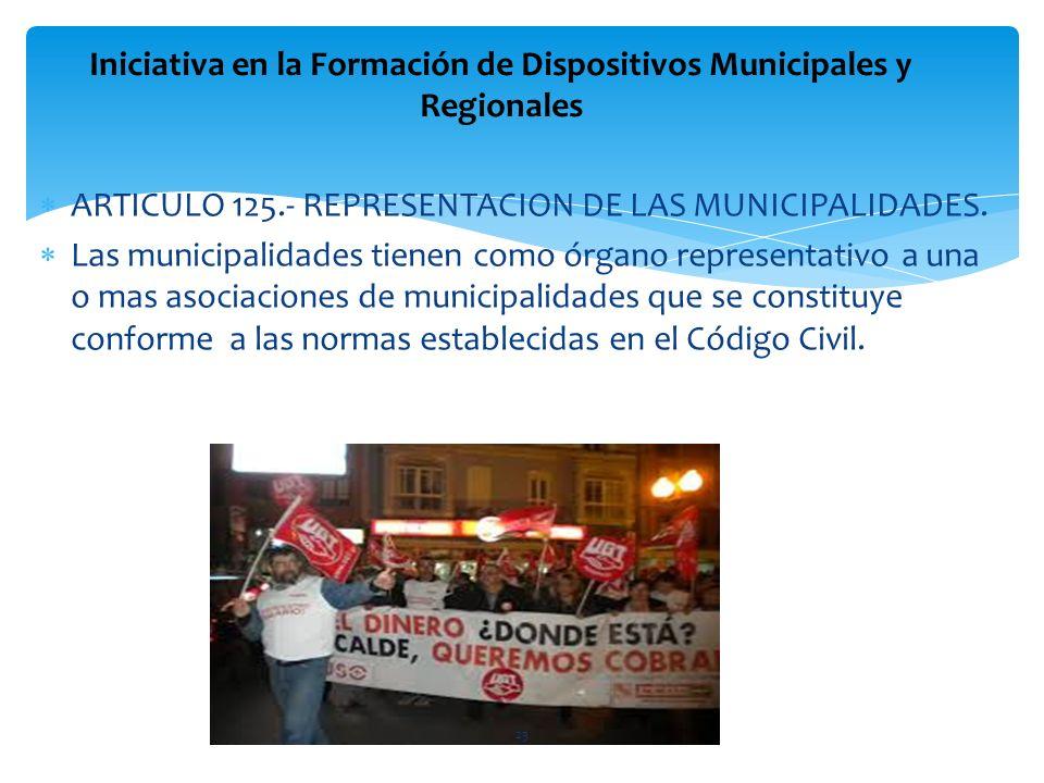 ARTICULO 125.- REPRESENTACION DE LAS MUNICIPALIDADES. Las municipalidades tienen como órgano representativo a una o mas asociaciones de municipalidade