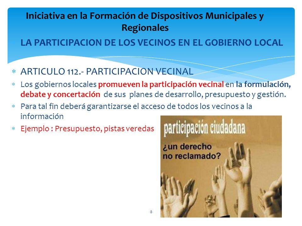 LA PARTICIPACION DE LOS VECINOS EN EL GOBIERNO LOCAL ARTICULO 112.- PARTICIPACION VECINAL Los gobiernos locales promueven la participación vecinal en