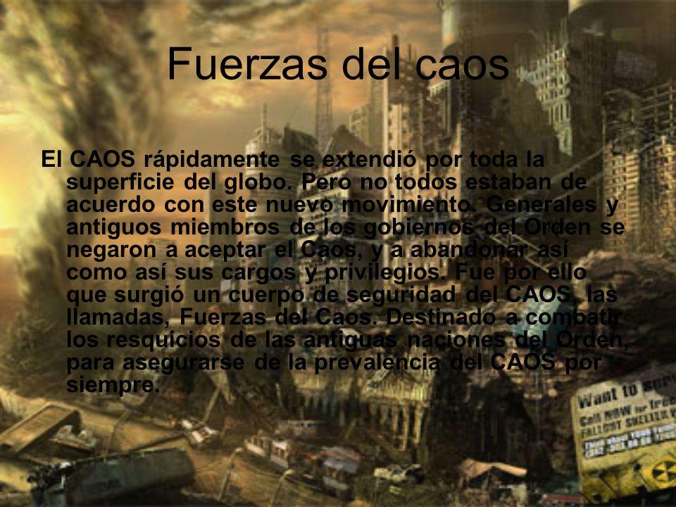 Fuerzas del caos El CAOS rápidamente se extendió por toda la superficie del globo. Pero no todos estaban de acuerdo con este nuevo movimiento. General