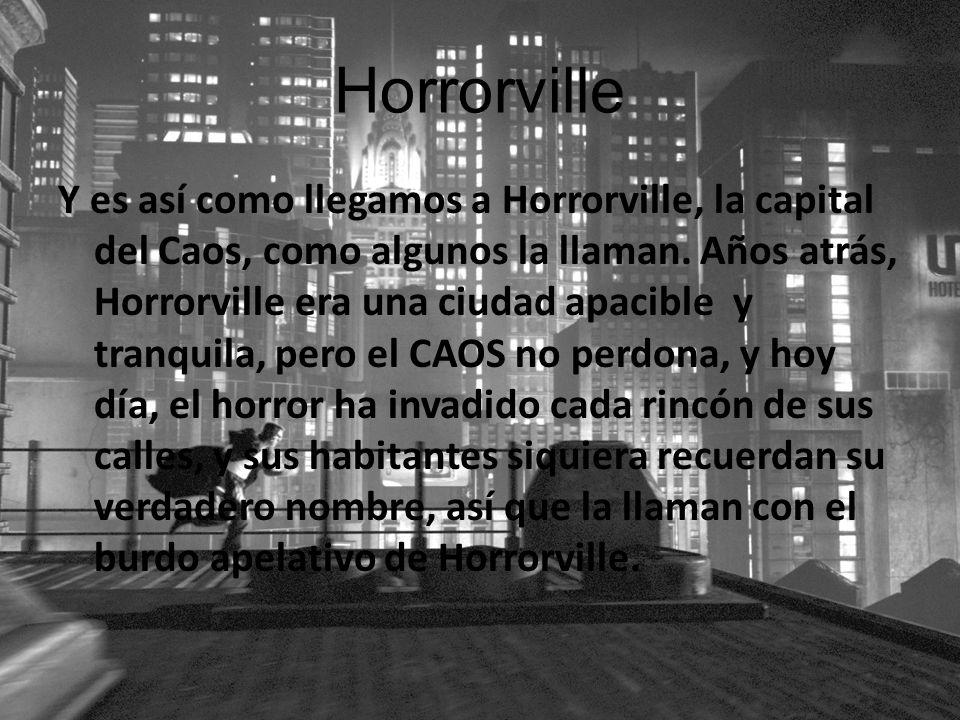 Horrorville Y es así como llegamos a Horrorville, la capital del Caos, como algunos la llaman. Años atrás, Horrorville era una ciudad apacible y tranq