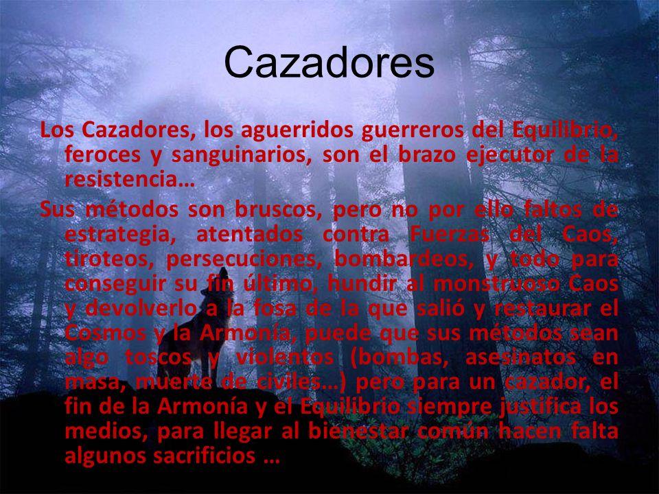 Cazadores Los Cazadores, los aguerridos guerreros del Equilibrio, feroces y sanguinarios, son el brazo ejecutor de la resistencia… Sus métodos son bru