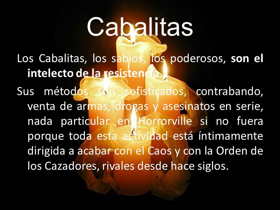 Cabalitas Los Cabalitas, los sabios, los poderosos, son el intelecto de la resistencia… Sus métodos son sofisticados, contrabando, venta de armas, dro