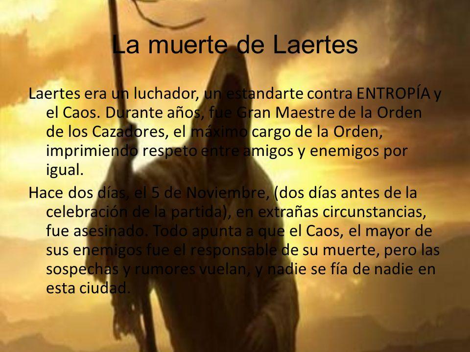 La muerte de Laertes Laertes era un luchador, un estandarte contra ENTROPÍA y el Caos. Durante años, fue Gran Maestre de la Orden de los Cazadores, el