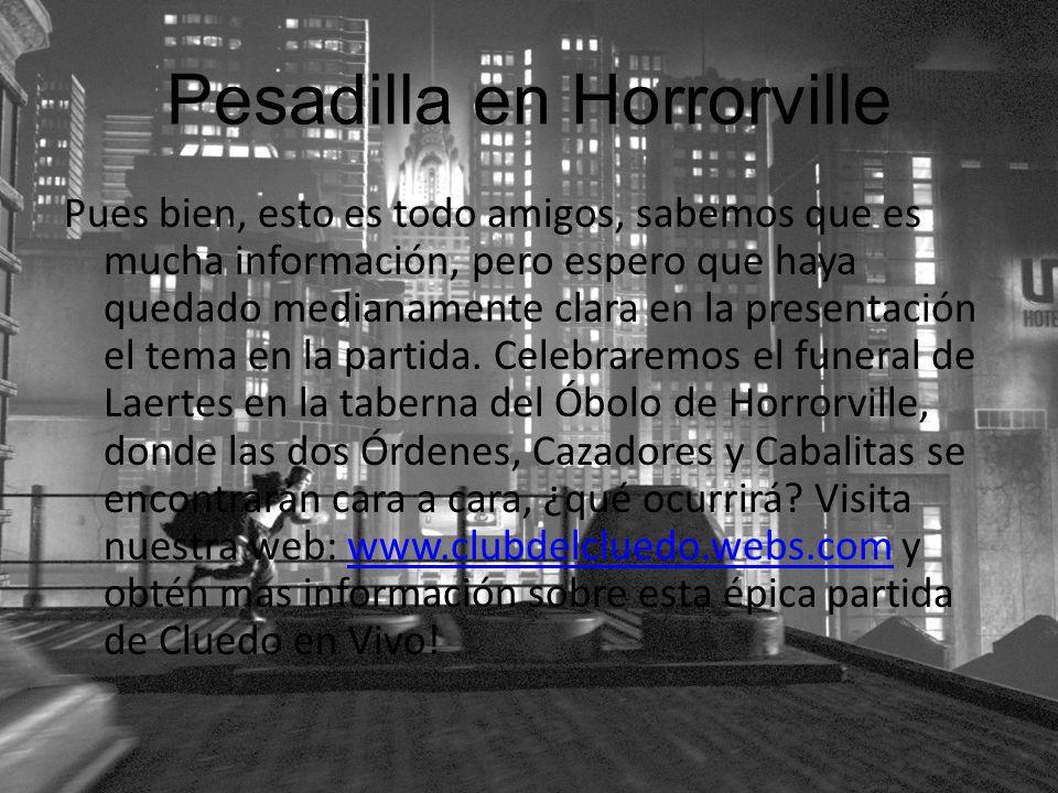 Pesadilla en Horrorville Pues bien, esto es todo amigos, sabemos que es mucha información, pero espero que haya quedado medianamente clara en la prese