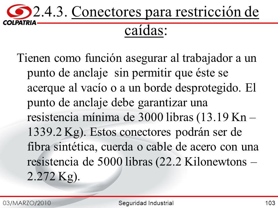 Seguridad Industrial 03/MARZO/2010 103 2.4.3. Conectores para restricción de caídas: Tienen como función asegurar al trabajador a un punto de anclaje