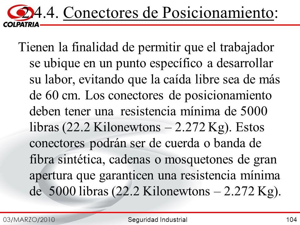 Seguridad Industrial 03/MARZO/2010 104 2.4.4. Conectores de Posicionamiento: Tienen la finalidad de permitir que el trabajador se ubique en un punto e