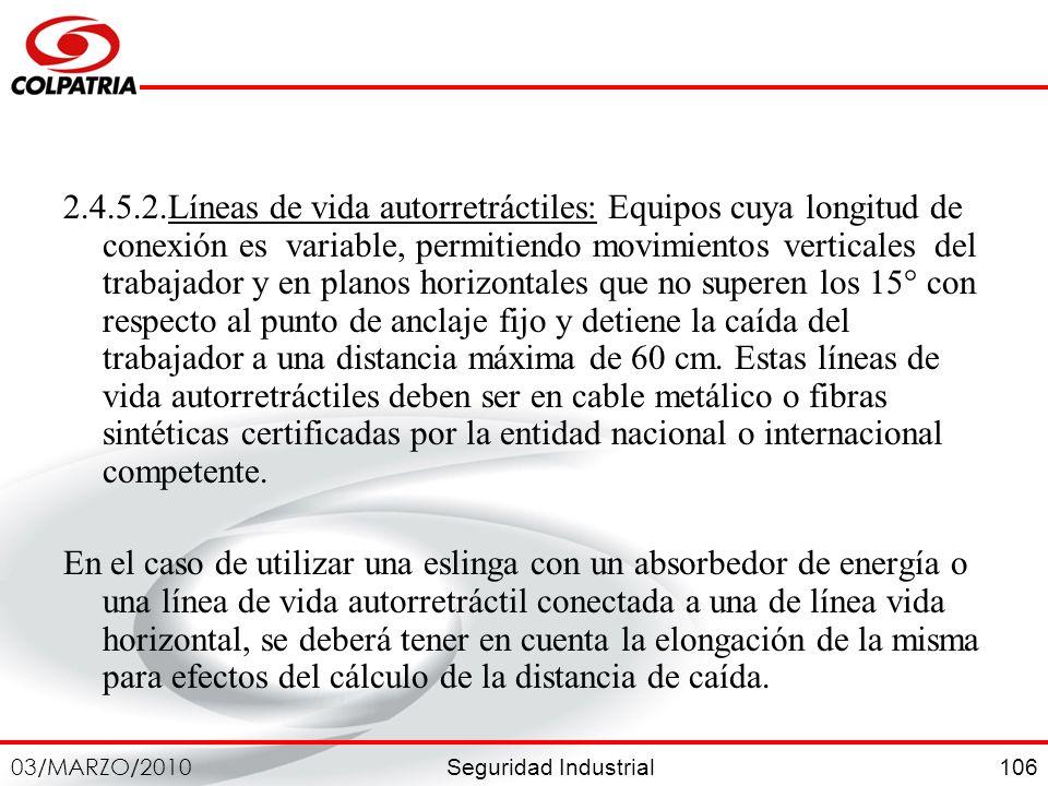 Seguridad Industrial 03/MARZO/2010 106 2.4.5.2.Líneas de vida autorretráctiles: Equipos cuya longitud de conexión es variable, permitiendo movimientos