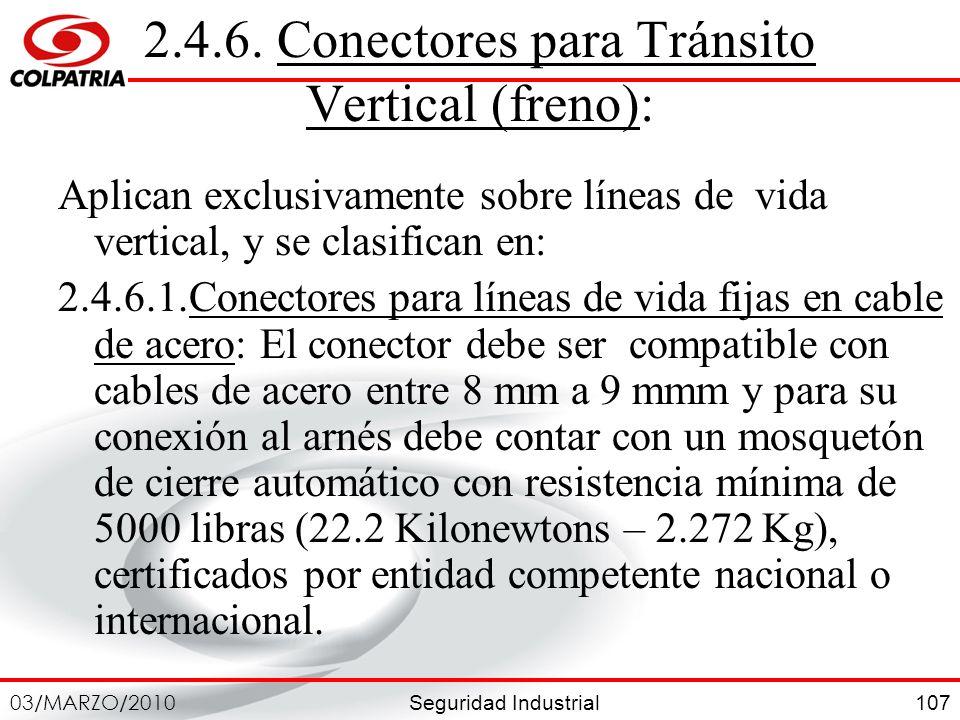 Seguridad Industrial 03/MARZO/2010 107 2.4.6. Conectores para Tránsito Vertical (freno): Aplican exclusivamente sobre líneas de vida vertical, y se cl