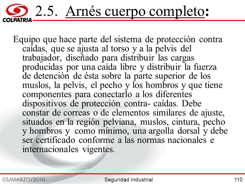 Seguridad Industrial 03/MARZO/2010 110 2.5. Arnés cuerpo completo: Equipo que hace parte del sistema de protección contra caídas, que se ajusta al tor