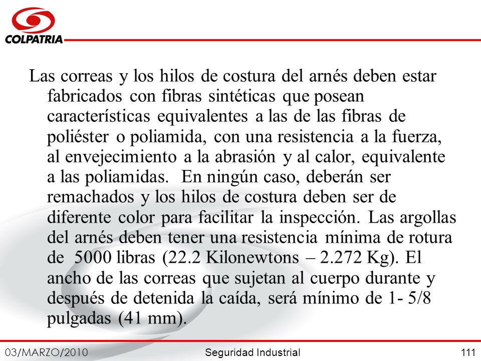Seguridad Industrial 03/MARZO/2010 111 Las correas y los hilos de costura del arnés deben estar fabricados con fibras sintéticas que posean caracterís