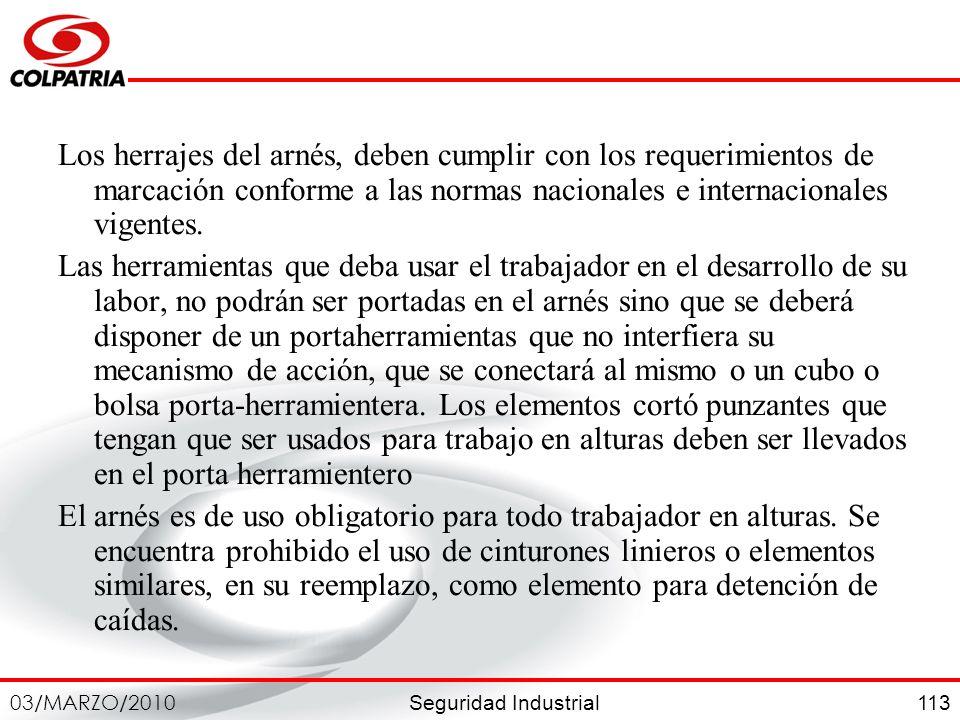 Seguridad Industrial 03/MARZO/2010 113 Los herrajes del arnés, deben cumplir con los requerimientos de marcación conforme a las normas nacionales e in