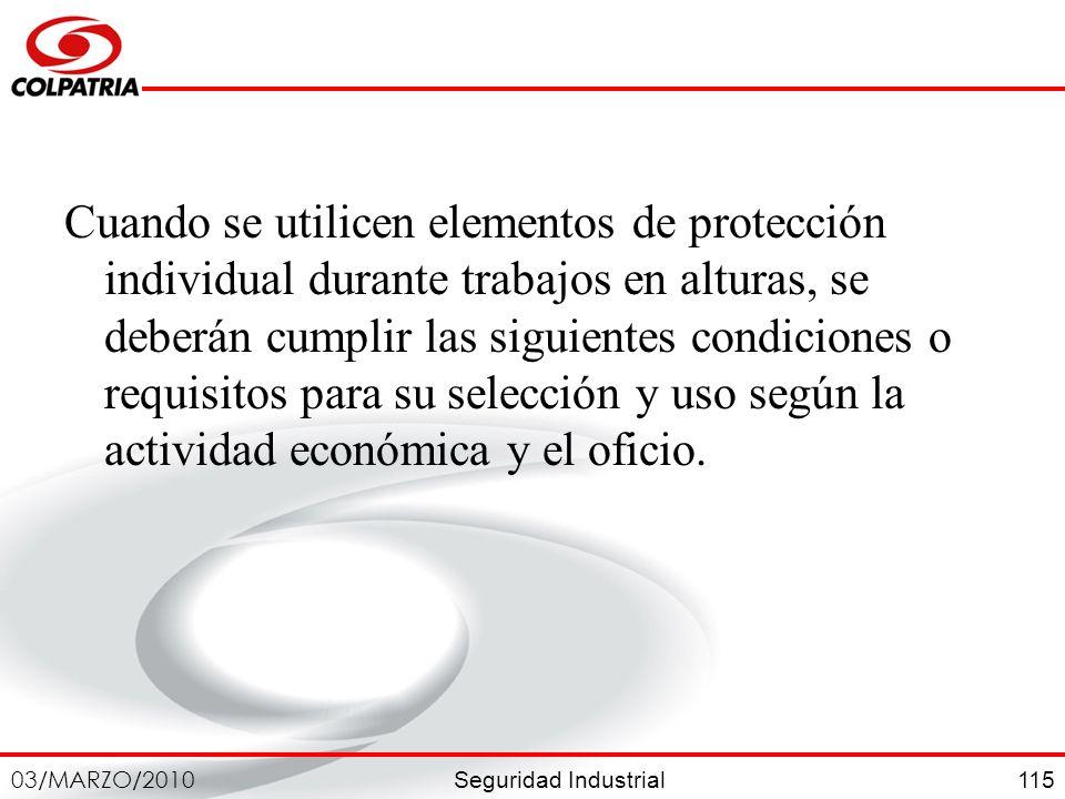 Seguridad Industrial 03/MARZO/2010 115 Cuando se utilicen elementos de protección individual durante trabajos en alturas, se deberán cumplir las sigui