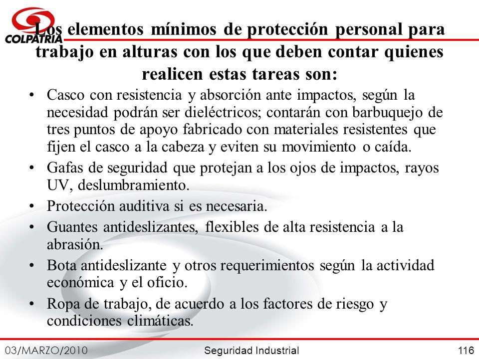 Seguridad Industrial 03/MARZO/2010 116 Los elementos mínimos de protección personal para trabajo en alturas con los que deben contar quienes realicen