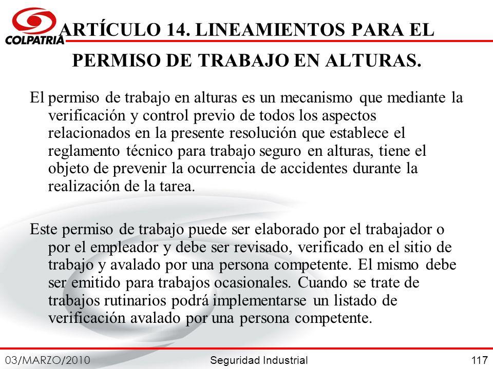 Seguridad Industrial 03/MARZO/2010 117 ARTÍCULO 14. LINEAMIENTOS PARA EL PERMISO DE TRABAJO EN ALTURAS. El permiso de trabajo en alturas es un mecanis