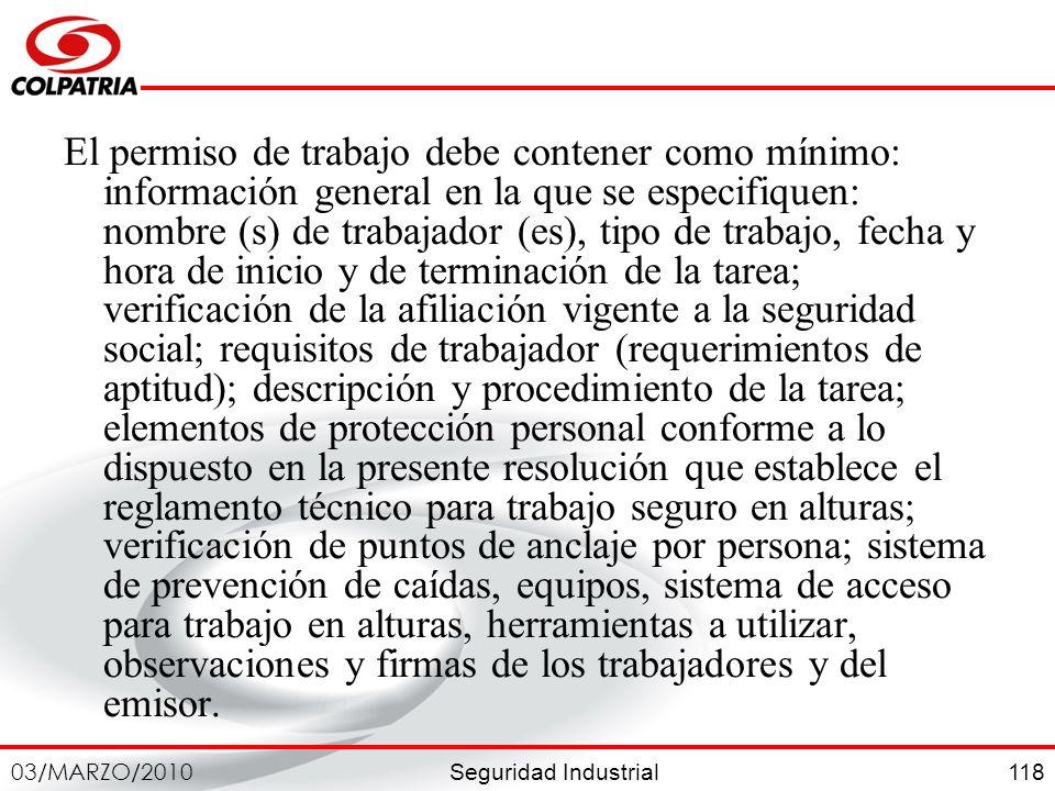 Seguridad Industrial 03/MARZO/2010 118 El permiso de trabajo debe contener como mínimo: información general en la que se especifiquen: nombre (s) de t